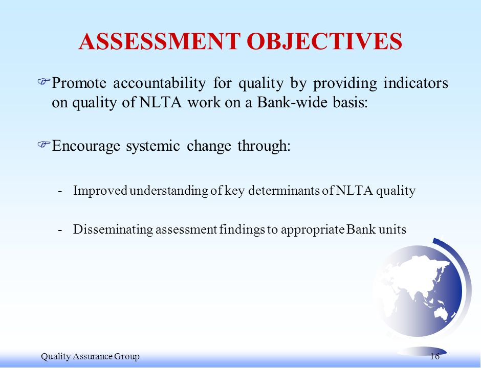 Quality Assurance Group 17 FMethodology and Guidance Questionnaire were developed by reviewing the NLTA governance framework as well as from lessons learned from a recent assessment of the quality of OESW FTasks costing between US$ 20,000-$50,000 were reviewed by a triage panel and were rated using a simplified version of the Guidance Questionnaire 4/.