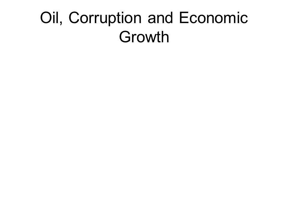 Corruption, Natural Resources and Growth Significant causal link between Natural resource wealth and corruption –Rental income increases opportunity for theft Significant causal link between corruption and slow growth –Corruption = weak property rights enforcements, exacerbates hold up problems => deters investment –Corruption opportunities increase with discretionary powers government officials => cost of doing business up –Discretionary powers up to increase corruption revenues => allocative inefficiency up