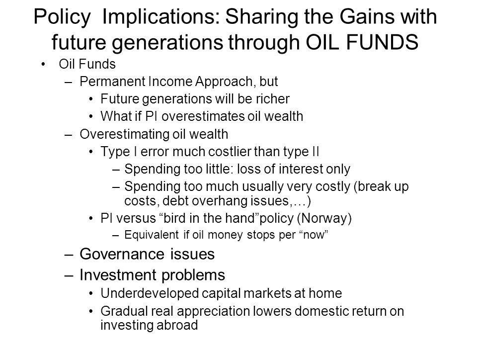 Policy Implications: Fiscal Sustainability In spite of oil wealth, special vulnerability to FX crises and Debt Overhang problems FSA analysis should pay special attention to down side risk Insurance Value of Reserves high: –implications for oil fund rules –Oil-linked debt.