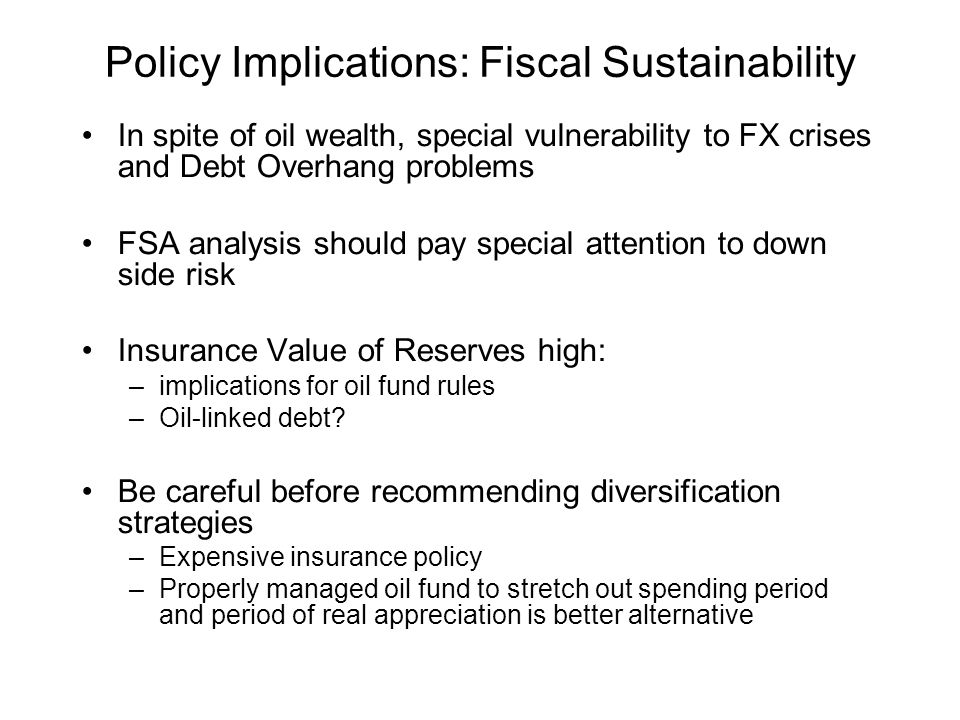 Specific Policy Issues in Azerbeijian Interaction Public Investment Program and –real appreciation –private sector productivity today () versus tomorrow () Much bigger vulnerability problems –Oil price volatility –Significant possibility of big outliers, clustering of high volatility periods Role for debt management (risk sharing) or oil fund (self insurance)