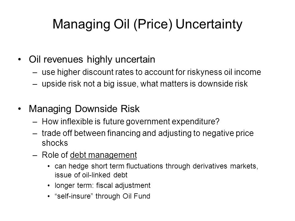 Year-to-Year Budgetting Inputs –future growth/real exchange rate given public investment plans –feasible/desirable consumption out of oil wealth –recurrent expenditure flowing from public investment program define allocations to/withdrawals from oil fund under different price scenarios Formulate matching restrictions on non-oil-fiscal-deficits (nopd) Fiscal Sustainability Analysis: V@R approach (Budina & van Wijnbergen –assess V@R future debt levels in bad case scenarios –assess value oil-linked debt?