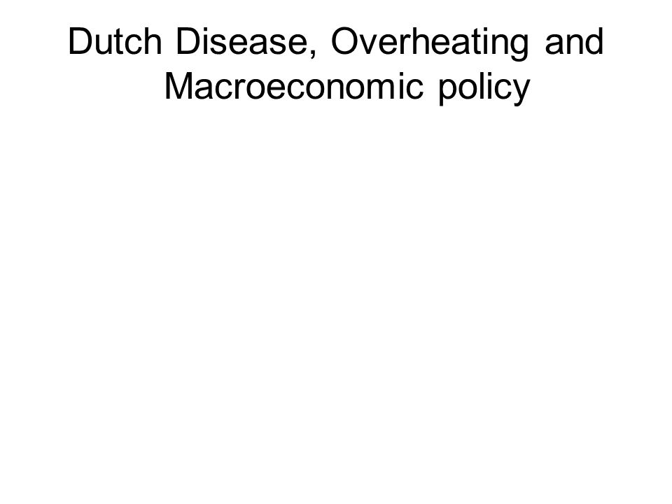 Oil, Exchange Rates and the Dutch Disease Oil, spending and the real exchange rate Oil wealth, capital inflows and exchange rates Policy Issues: –Overheating, Inflation and Exchange Rate Policy –Oil wealth, capital inflows and exchange rate overshooting –Commercial banks, external debt and currency crises