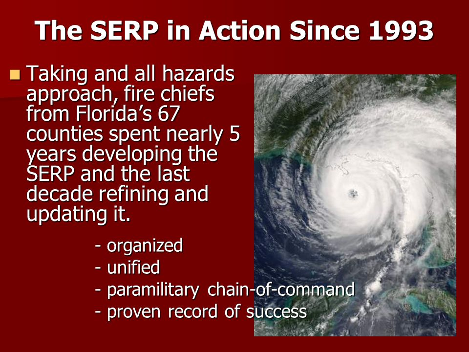 The SERP in Action Since 1993 Tornadoes -- February, 1998 Tornadoes -- February, 1998 Wildfires -- 1998, 2000, 2001 Wildfires -- 1998, 2000, 2001 Hurricane Georges – September, 1998 Hurricane Georges – September, 1998 9/11 Terrorist Attacks – 2001 9/11 Terrorist Attacks – 2001 Hurricane Season – 2004 Hurricane Season – 2004