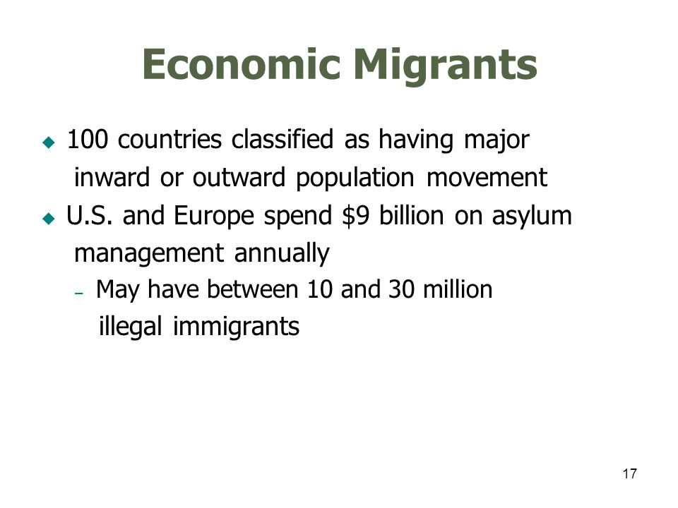 18 Distinguishing Refugees from Economic Migrants Increasingly difficult as reasons for flight are multifactorial – Many push pull factors Evidence of persecution may be unavailable Industrialized states may not recognize – Generalized violence – Breakdown of civil order – Internal conflicts