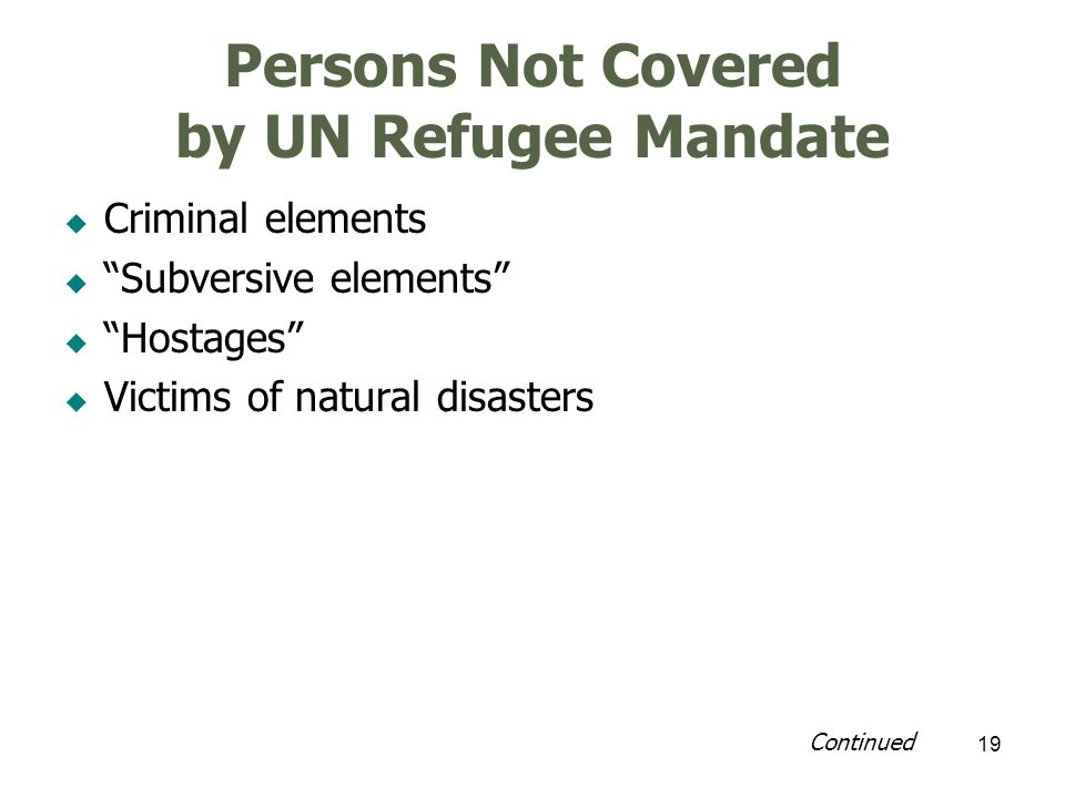 20 Persons Not Covered by UN Refugee Mandate Economic migrants fleeing economic privation Eco-refugees Continued