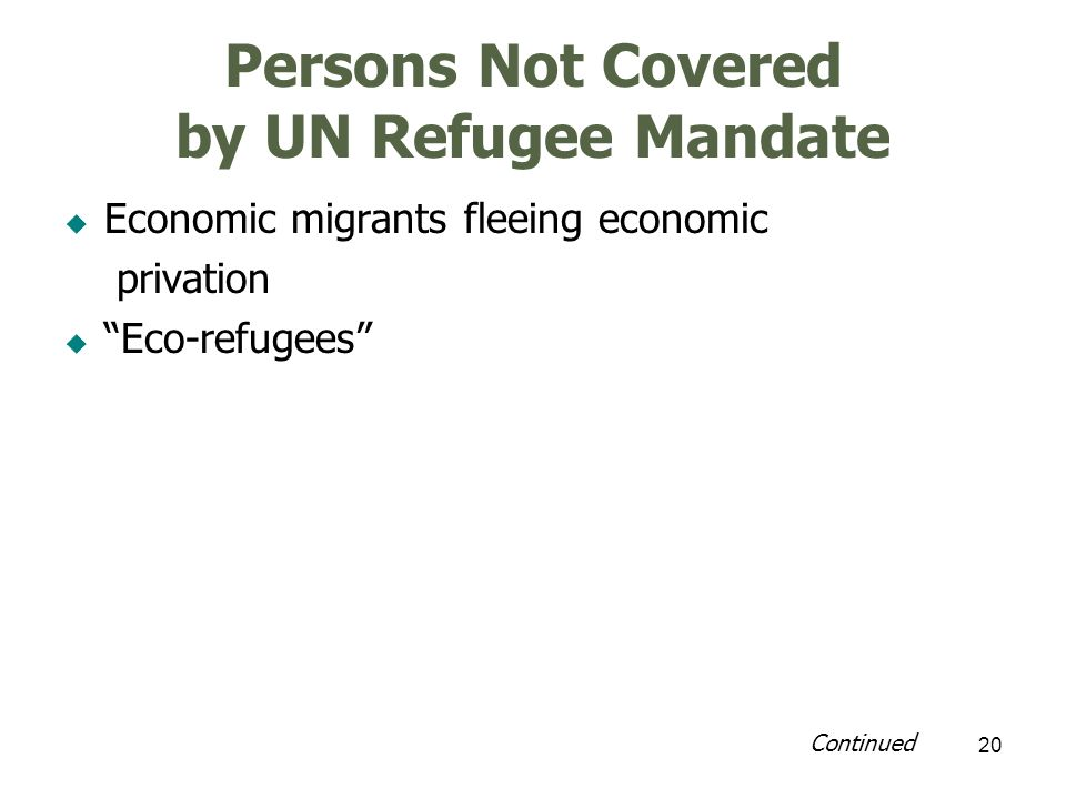 21 Who Looks after Refugees Stateresponsible for its own citizens Host countrypoor, resources limited UNnot an implementing agency Non-governmental organizations are implementing partners of UN – For example, CRS, CARE, IRC, ADRA, MSF Continued