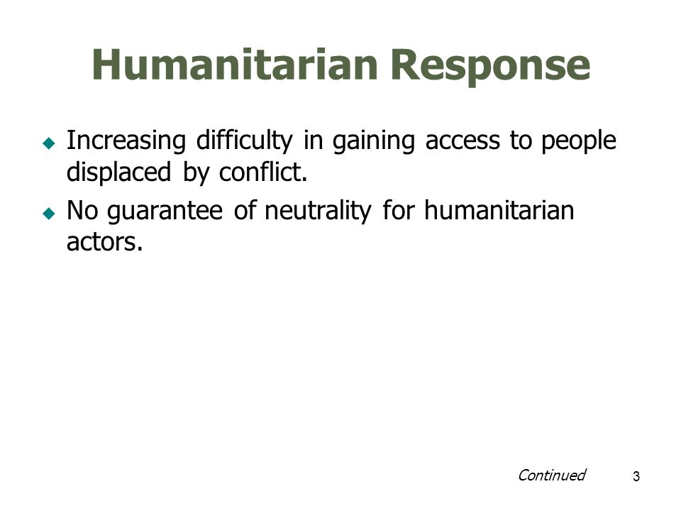 4 Humanitarian Response Humanitarian imperative to assist emergency affected population Humanitarian aid used as an alternative to difficult political decisions