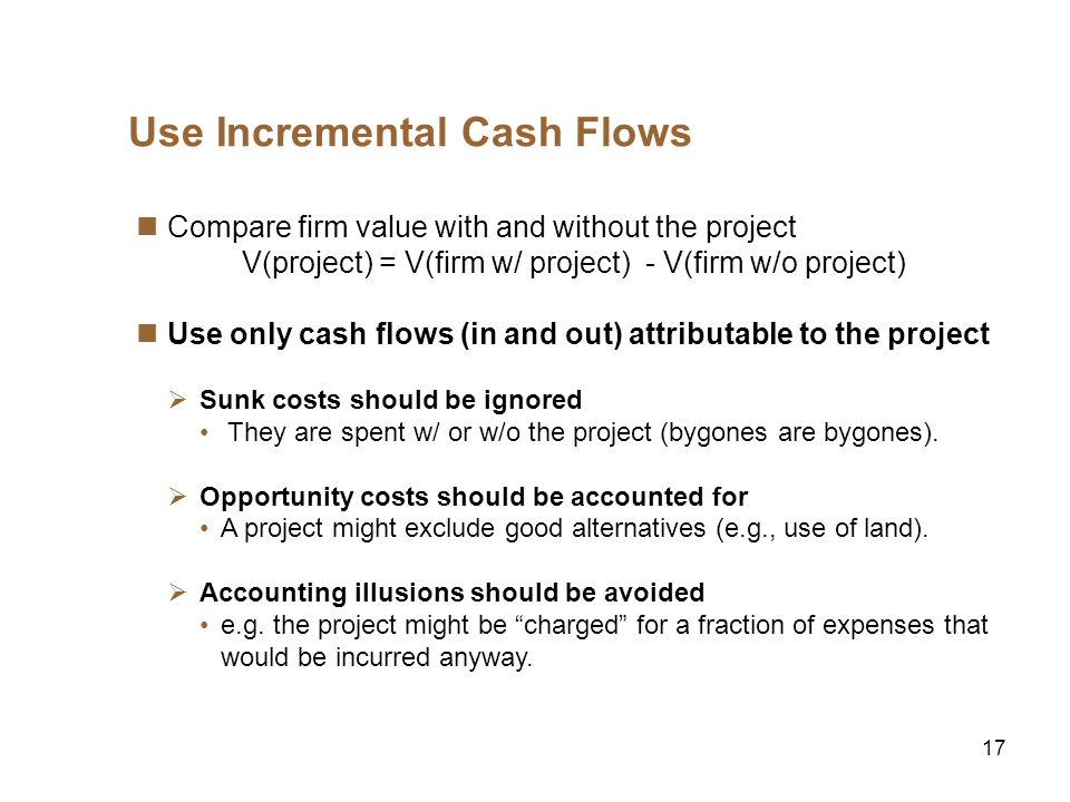 18 Use After-tax Cash Flows These are what you have left after paying capital suppliers Make sure to count the benefits of expensing, depreciation, etc.
