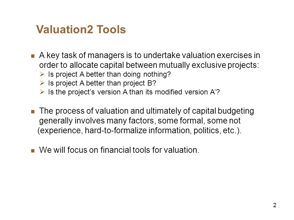 3 Valuation Tools (cont.) These tools provide managers with numerical techniques to keep score and assist in the decision-making process.