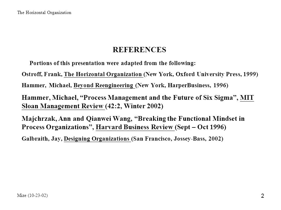 The Horizontal Organization Mize (10-23-02) 3 ORGANIZATIONAL STRUCTURE Comprises the organizational components (units), their relationships and hierarchy Portrays where formal authority and power are located Provides a home and identity for employees