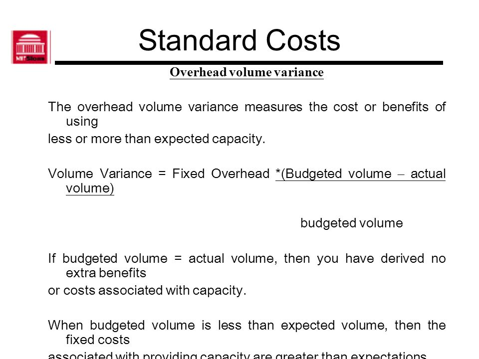 Standard Costs When standards are used to measure performance, then the manager has an incentive to insure production costs come in below standards.