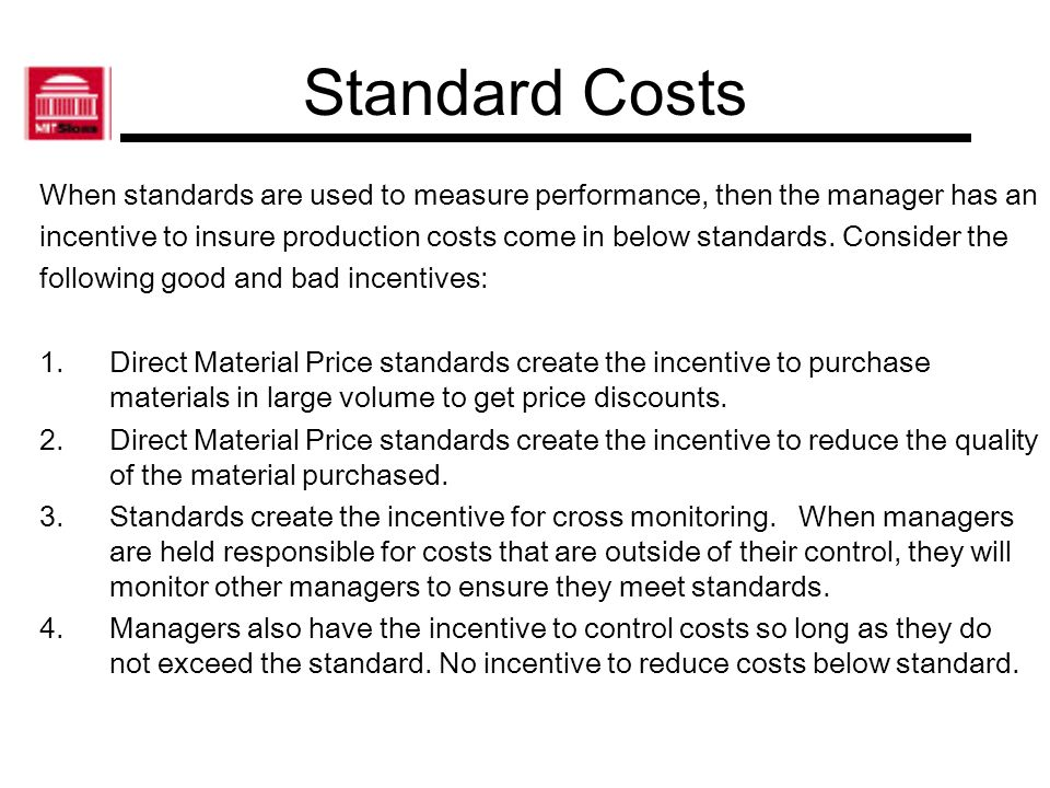 Standard Costs What controls can you implement to discourage the harmful incentives and encourage the productive incentives.