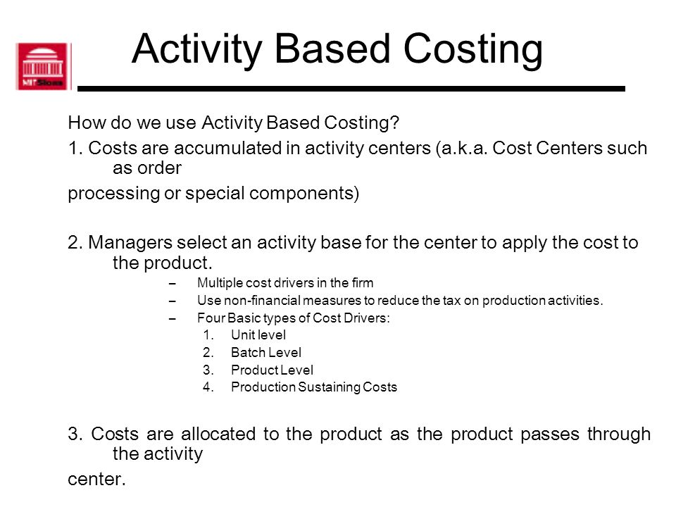 Activity Based Costing What are the benefits of using Activity Based Costing Systems.
