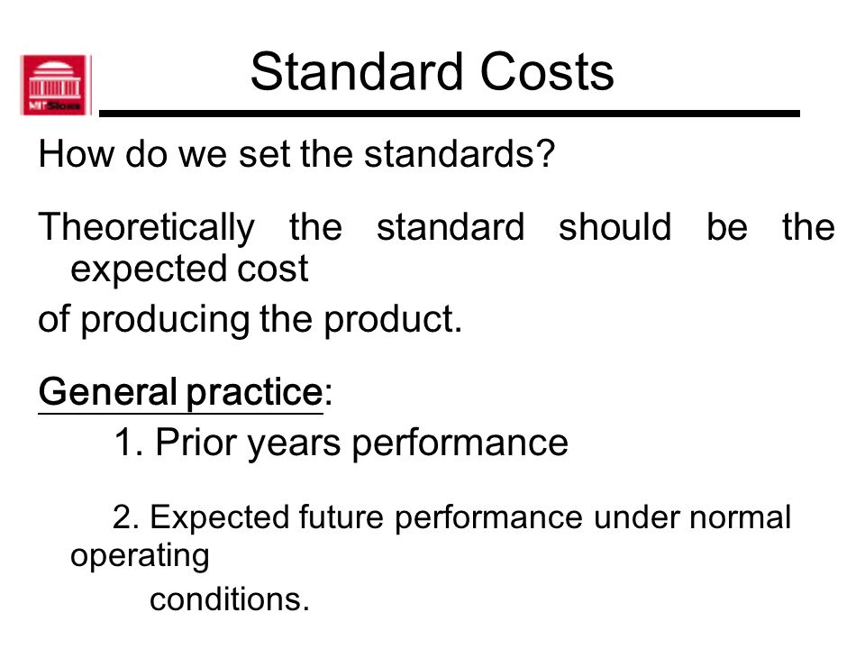 Standard Costs Important considerations in setting standards: 1.