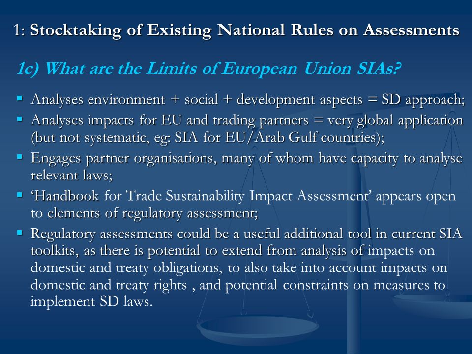 Part 2: Proposals for the XXIst Century Regulatory Elements of IAs Proposal 1 - Regulatory Elements of IAs Objective: Regulatory elements of impact assessments have potential to enable negotiators to identify potential intersections between new trade obligations and other international, regional and domestic treaties / laws.