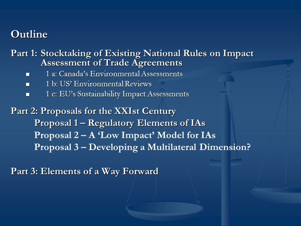 Part 1: Stocktaking of Existing National Rules on Impact Assessment of Trade Agreements 1a) Canadas Environmental Assessment of Trade Policies How to Assess Regulatory Impacts.