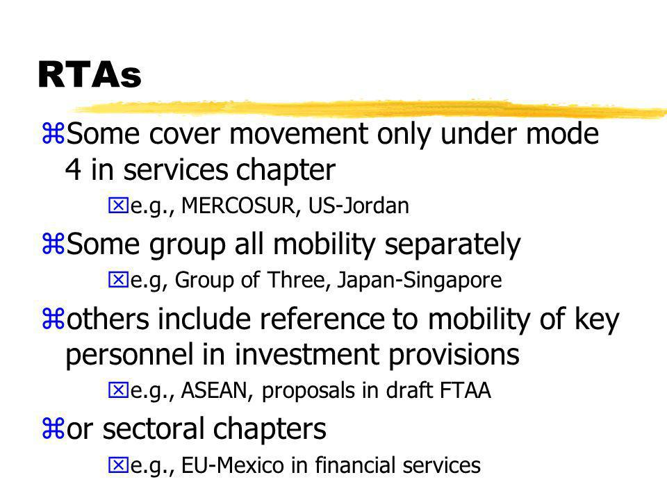 RTAs zFacilitated movement of people does not always equal right to provide specific services yneed to read in conjunction with liberalisation commitments on particular service sectors for all types of agreement xagreements can exclude certain service sectors from coverage; apply special rules to certain sectors xprofessions remain governed by national regulations on licensing and qualifications