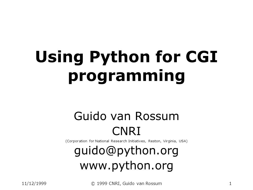 11/12/1999© 1999 CNRI, Guido van Rossum2 Overview 1 minute advocacy 30 minutes basic Python tutorial 30 minutes on Python CGI programming 30 minutes CGI case study: FAQ wizard Spanish Inquisition