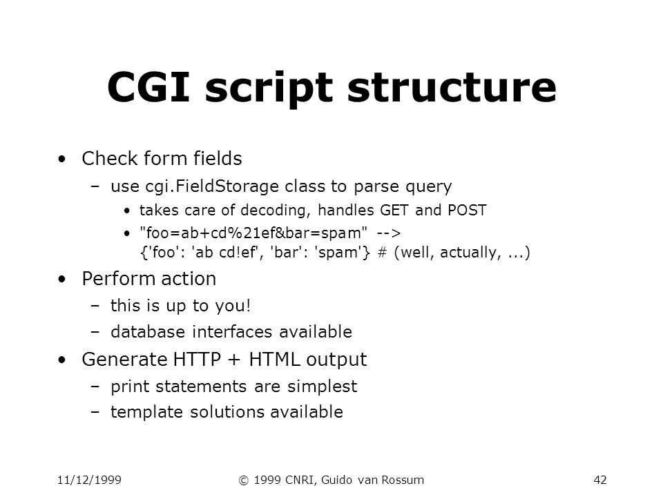 11/12/1999© 1999 CNRI, Guido van Rossum43 Structure refinement form = cgi.FieldStorage() if not form:...display blank form...