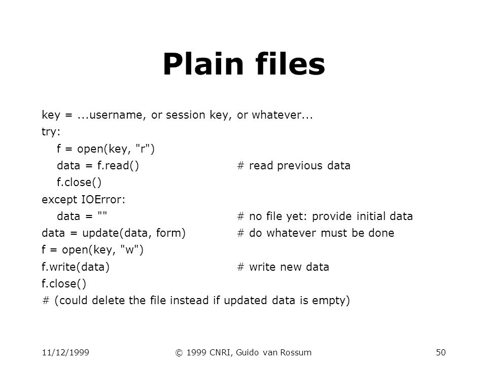 11/12/1999© 1999 CNRI, Guido van Rossum51 (G)DBM files # better performance if there are many records import gdbm key =...username, or session key, or whatever...