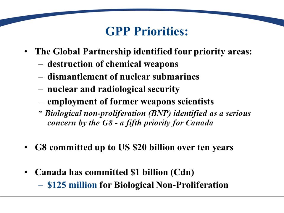 GPP and Bio Non-Proliferation: Canada has developed a comprehensive strategy to work together with partner countries to enhance biosecurity, biosafety and biocontainment 1.