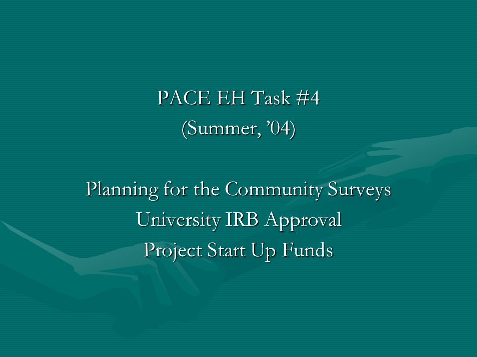 PACE EH Task #5 (July – December, 04) Conducting the assessments; survey form selectionConducting the assessments; survey form selection Data entry and analysisData entry and analysis