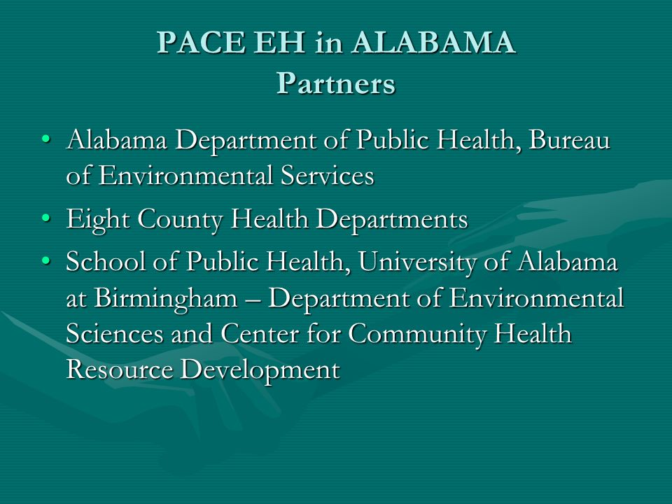 The Alabama PACE EH experience has been supported with two grants: Developing Communities of Excellence in Environmental Health, 2001-2004 funded by the Association of Schools of Public HealthDeveloping Communities of Excellence in Environmental Health, 2001-2004 funded by the Association of Schools of Public Health Southeast Regional Academic Center for Environmental Public Health,2004-2007 funded by the National Center for Environmental Health at the Centers for Disease Control and PreventionSoutheast Regional Academic Center for Environmental Public Health,2004-2007 funded by the National Center for Environmental Health at the Centers for Disease Control and Prevention