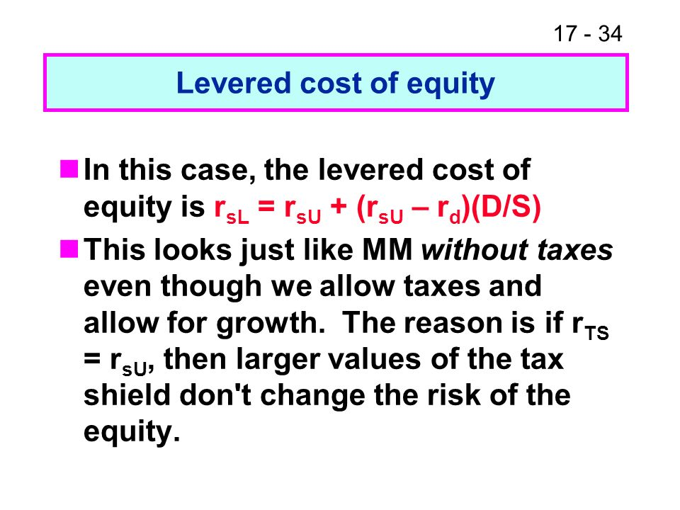 17 - 35 Levered beta If there is growth and r TS = r sU then the equation that is equivalent to the Hamada equation is L = U + ( U - D )(D/S) Notice: This looks like Hamada without taxes.