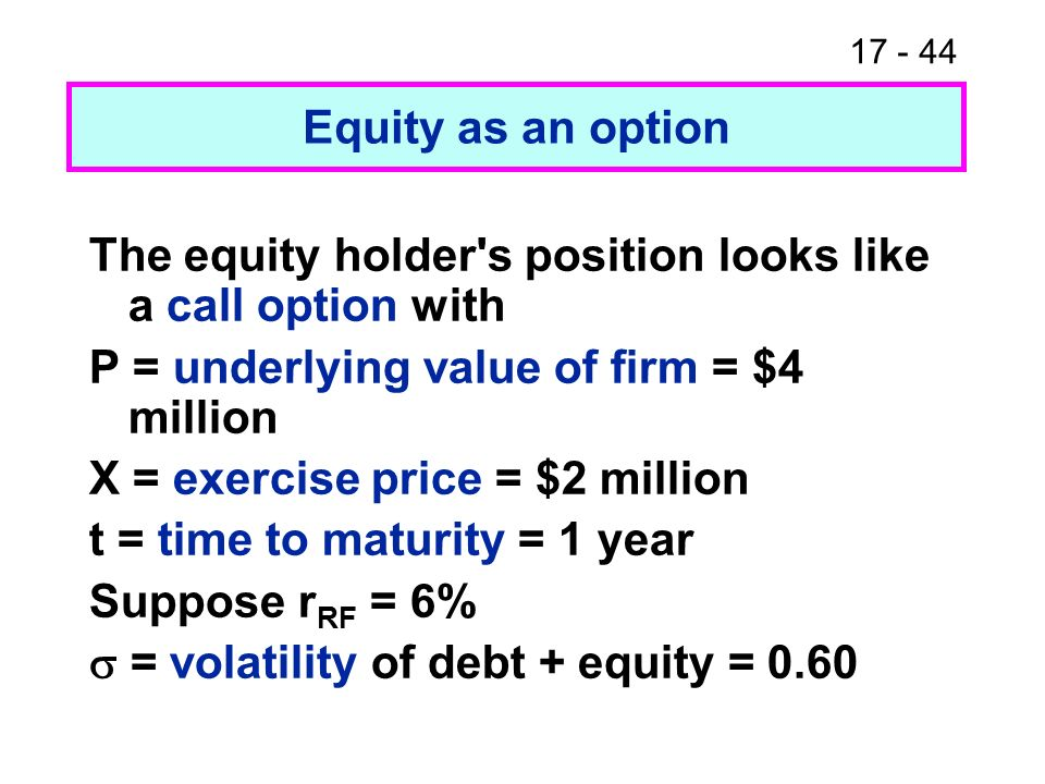17 - 45 Use Black-Scholes to price this option V = P[N(d 1 )] - Xe -r RF t [N(d 2 )].