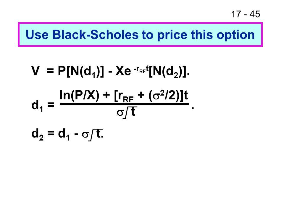 17 - 46 Black-Scholes Solution V = $4[N(d 1 )] - $2e -(0.06)(1.0) [N(d 2 )].