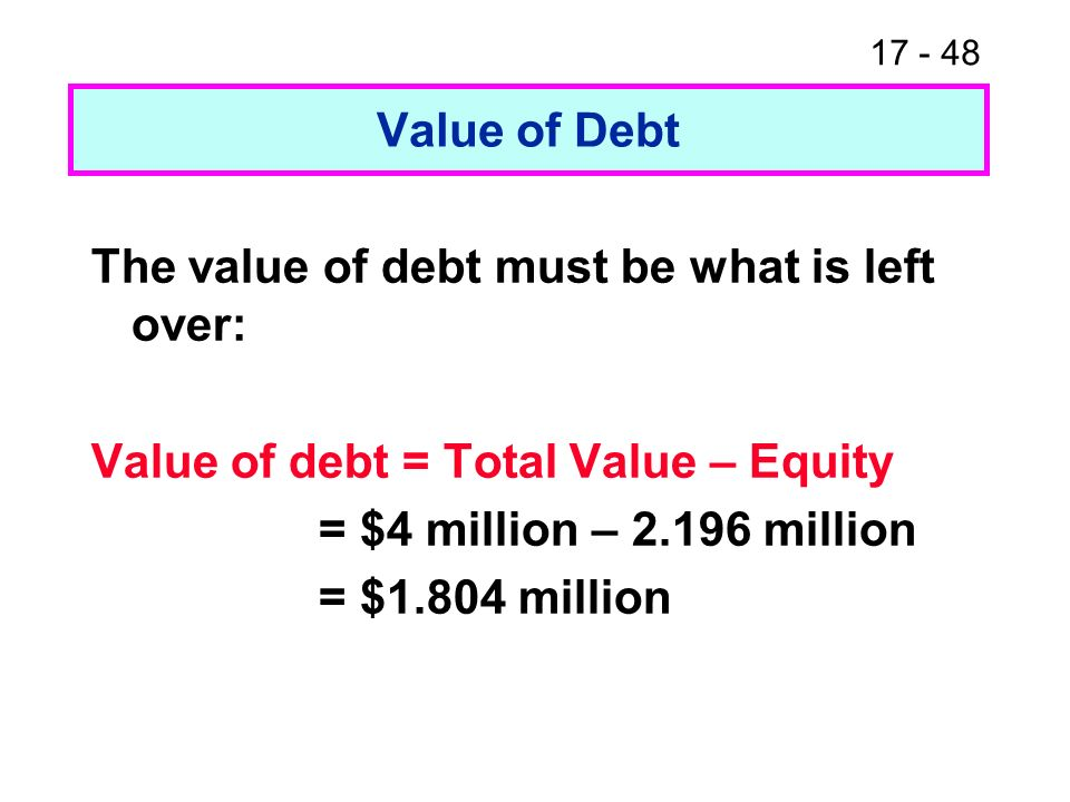 17 - 49 This value of debt gives us a yield Debt yield for 1-year zero coupon debt = (face value / price) – 1 = ($2 million/ 1.804 million) – 1 = 10.9%
