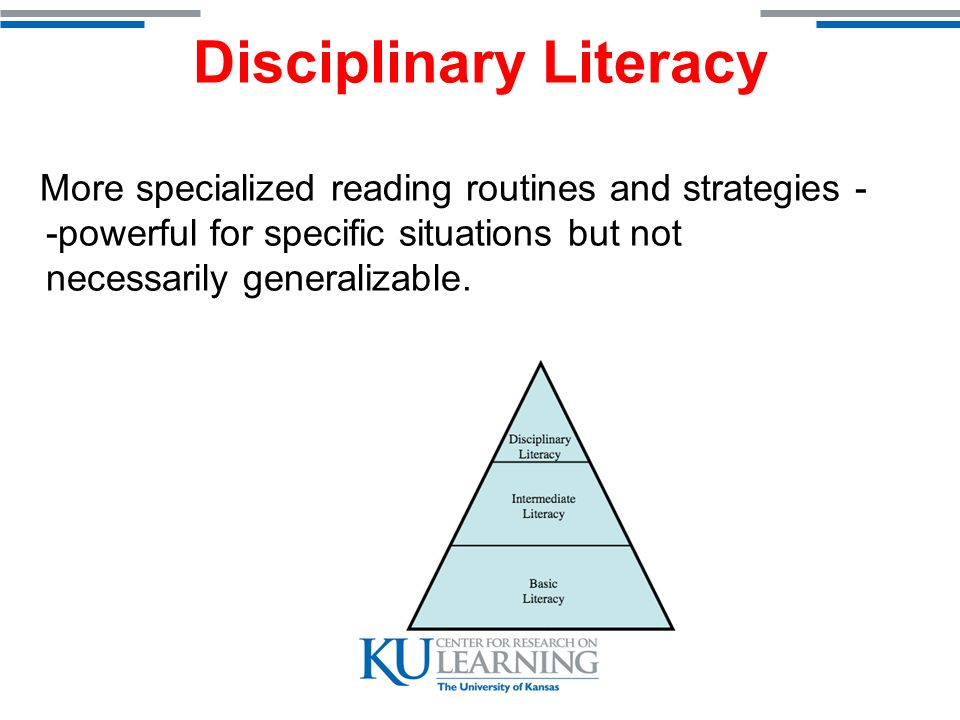Disciplinary Literacy The disciplinary experts approached reading in a very different ways.