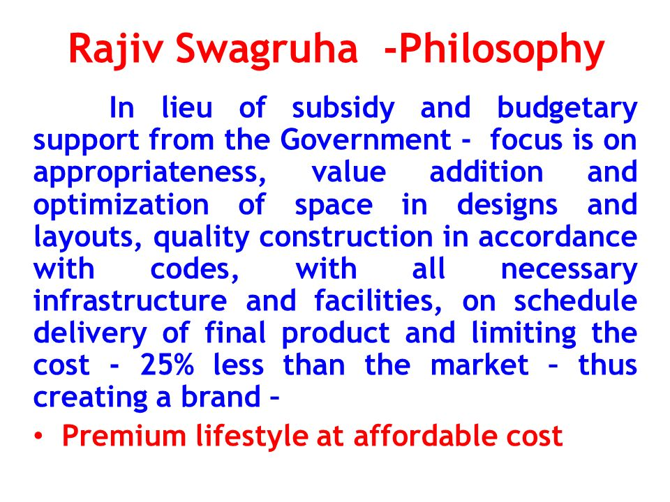 Rajiv Swagruha – Features Demand driven Self Financed No subsidy No budgetary support Affordable Four sizes of flats / Houses All Infrastructure and facilities No profit - No loss basis Cost 25% less than the local market Covering the income up to Rs.50000 pm 11