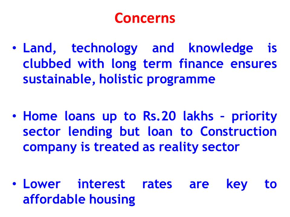 Concerns Enabling environment through incentives and concessions may go a long way Self financed scheme is a new concept – It is taking time for proper understanding – till then momentum has to pick up showing physical progress – need for bridge funding / project finance at lesser rate of interest and education to buyer – to develop ownership