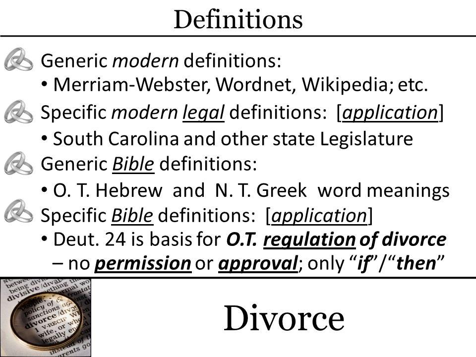 Divorce Definitions Generic modern definitions: Merriam-Webster, Wordnet, Wikipedia; etc.