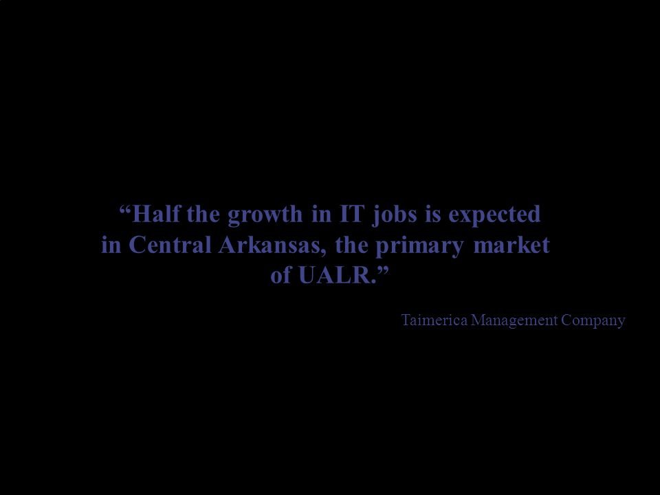And that doesnt even count the thousands of jobs in Arkansas that now require computer skills …skills needed in all fields during this new decade.