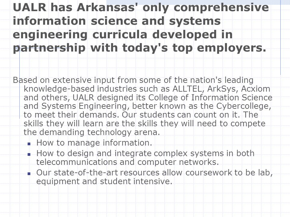 The IT Report A three-month study by an interdisciplinary group of faculty clarified the hard (technical) and soft (people) skills that Arkansas knowledge-based companies wanted in their employees (www.ualr.edu/~itreport )www.ualr.edu/~itreport Two new B.S.
