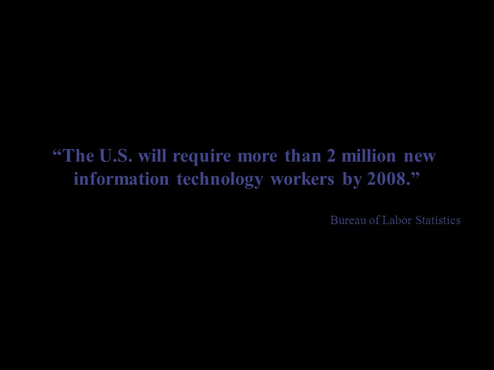 …employers are still trying to fill over 900,000 new information technology jobs.
