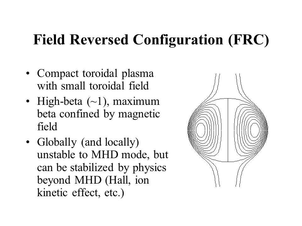 FRC Formed by Theta-Pinch Method Fast-pinch experiment using high-voltage and shock-heating: extremely violent process Can be formed and translated to another place Hoffman et al., U Washington
