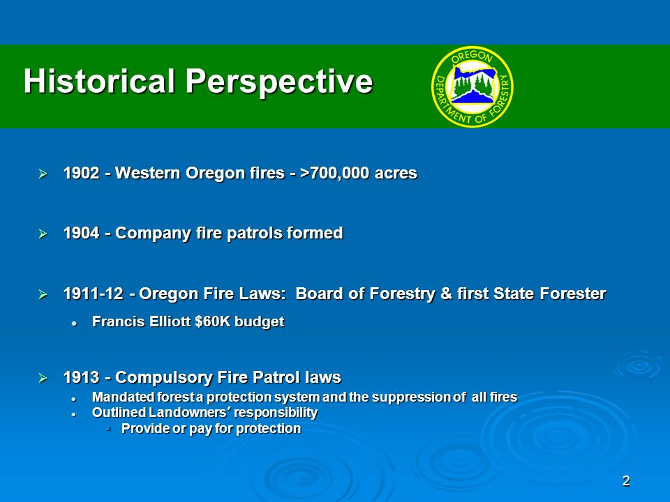3 ORS 477.005 Forest Protection Policy (1) The preservation of forests & the conservation of the forest resources through the prevention and the suppression of forest fires hereby are declared to be the public policy of the State of Oregon.