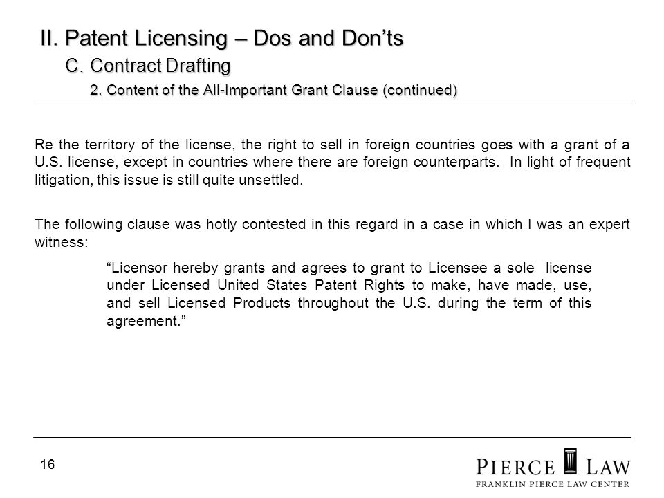 17 II.Patent Licensing – Dos and Donts C. Contract Drafting 3.