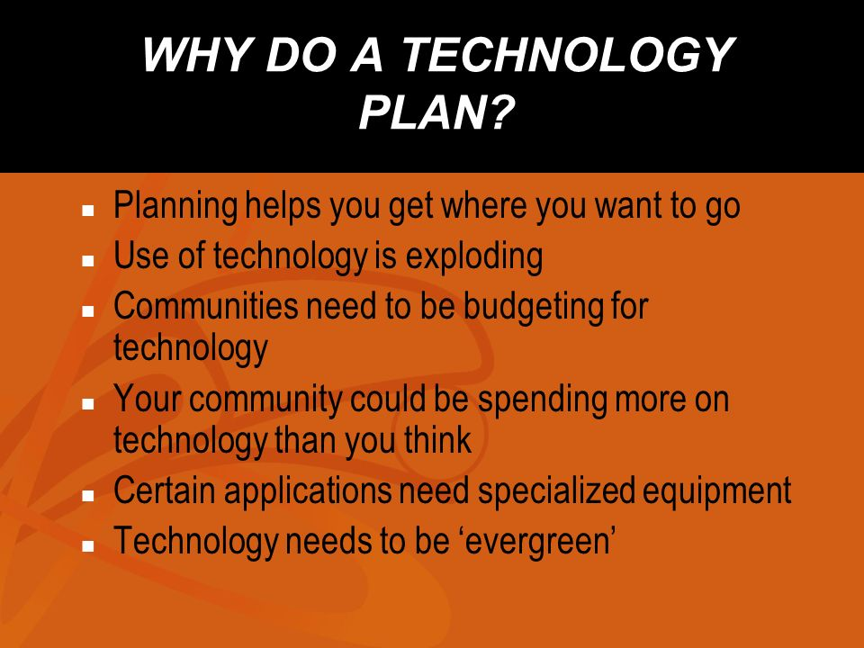ELEMENTS OF A TECHNOLOGY PLAN 1.Identifying your Community Champion and your Community Vision 2.