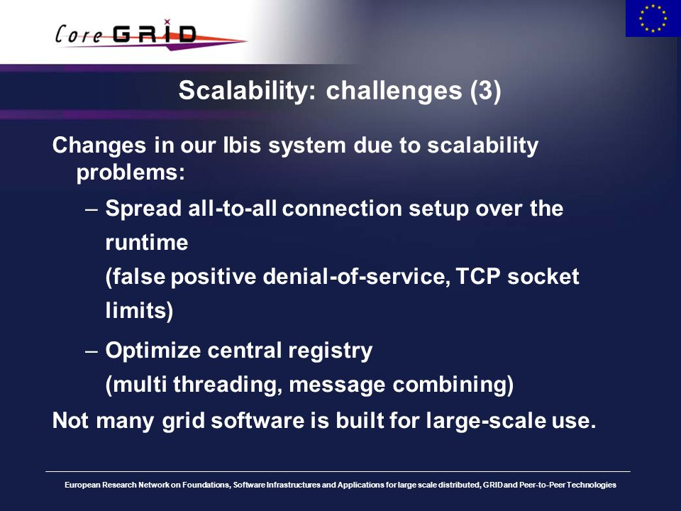 European Research Network on Foundations, Software Infrastructures and Applications for large scale distributed, GRID and Peer-to-Peer Technologies Scalability: challenges (4) What can go wrong, will go wronk.