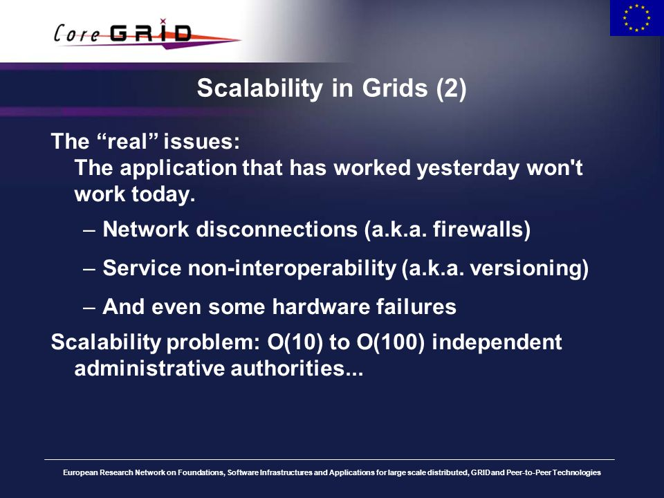 European Research Network on Foundations, Software Infrastructures and Applications for large scale distributed, GRID and Peer-to-Peer Technologies Scalability: challenges (1) From the GridLab testbed: Delphoi (Web) service provides network monitoring data