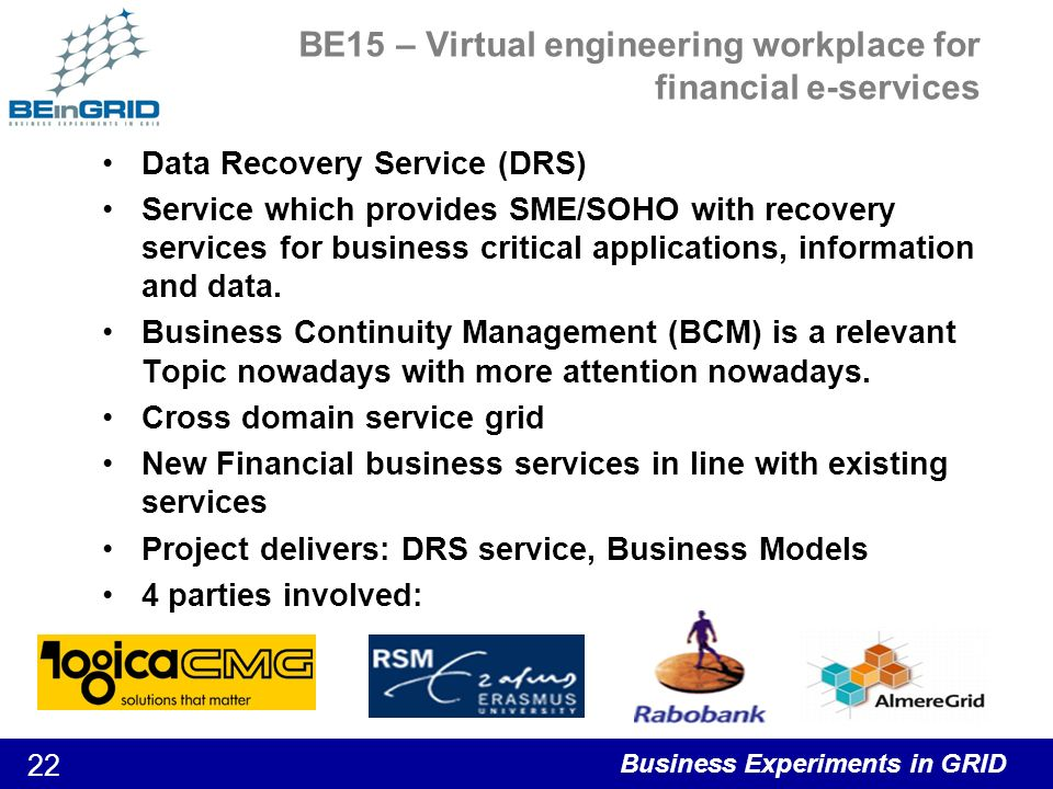 Business Experiments in GRID 23 BE16 - Ship building Ship Building Goals –Each ship is a unique product –Design is made under high time pressure –High need for simulation facilities –Reduce technological and economic risks –Migrate compute intensive tasks to ASP providers –Enable secure co-design between shipyard and suppliers Partners Technologies –SESIS –Unicore –eclipse on OSGi in java Duration: Sep 2006 – Apr 2008 Flensburger Schiffbau Gesellschaft Center for Marititime Technologies Hamburg Solutions for Research
