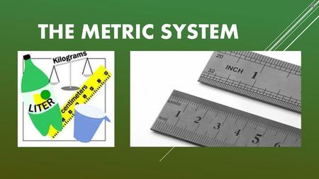 The Metric System The metric system is a system of measurement that is used throughout the world.