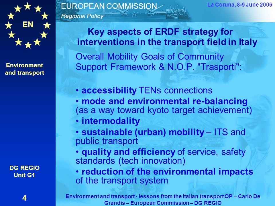 EN Regional Policy EUROPEAN COMMISSION Key aspects of ERDF strategy for interventions in the transport field in Italy Overall Mobility Goals of Community Support Framework & N.O.P.