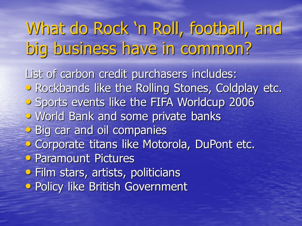 List of carbon credit purchasers includes: Rockbands like the Rolling Stones, Coldplay etc.