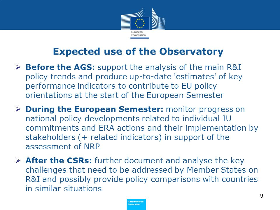 Research and Innovation Research and Innovation Possible role of ERAC members Contribute to the identification of the needs of national practitioners (policymakers, analysts) Assist in the identification of relevant national services involved in R&I policy making and facilitate establishment of the necessary links for collecting data/information Promote involvement of national practitioners in the work of the Observatory 10