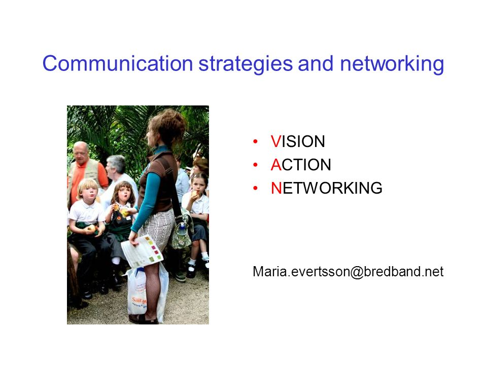 Communication strategies:Vision Gives energy Facilitate focus Enables others to know where you are going A vision is a peg to hang your communication on